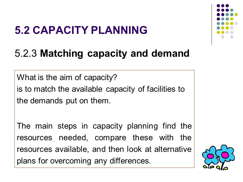 5.2 CAPACITY PLANNING 5.2.3 Matching capacity and demand