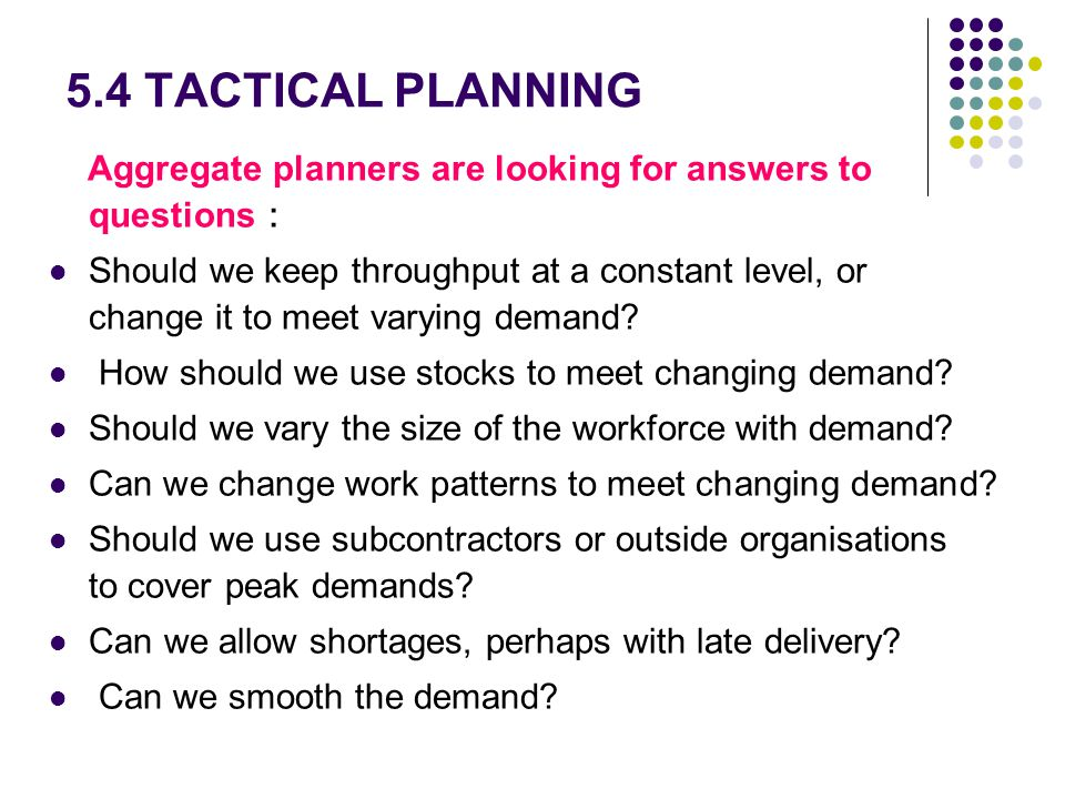 5.4 TACTICAL PLANNING Aggregate planners are looking for answers to questions: