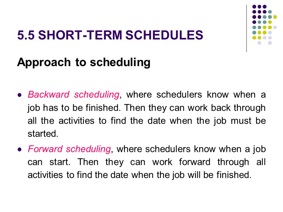 5.5 SHORT-TERM SCHEDULES Approach to scheduling
