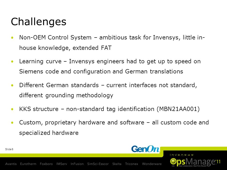 Challenges Non-OEM Control System – ambitious task for Invensys, little in-house knowledge, extended FAT.