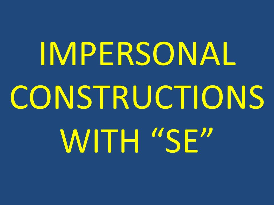 IMPERSONAL CONSTRUCTIONS WITH SE