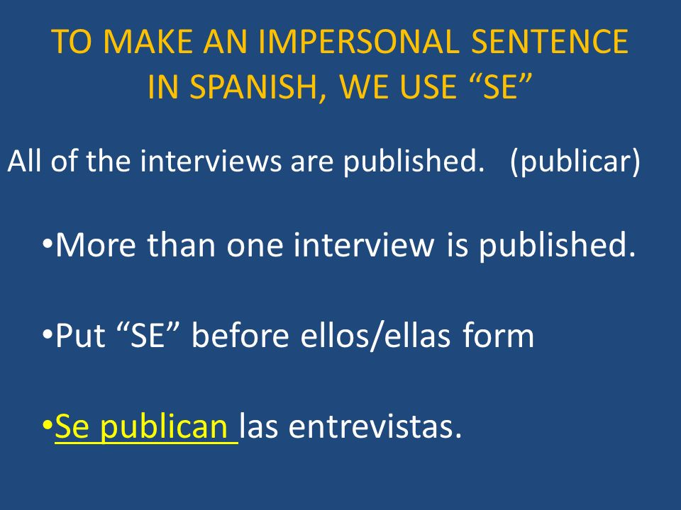 TO MAKE AN IMPERSONAL SENTENCE IN SPANISH, WE USE SE