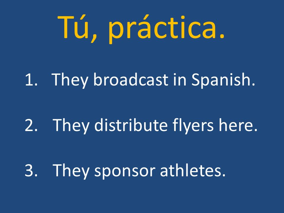 Tú, práctica. 1. They broadcast in Spanish.