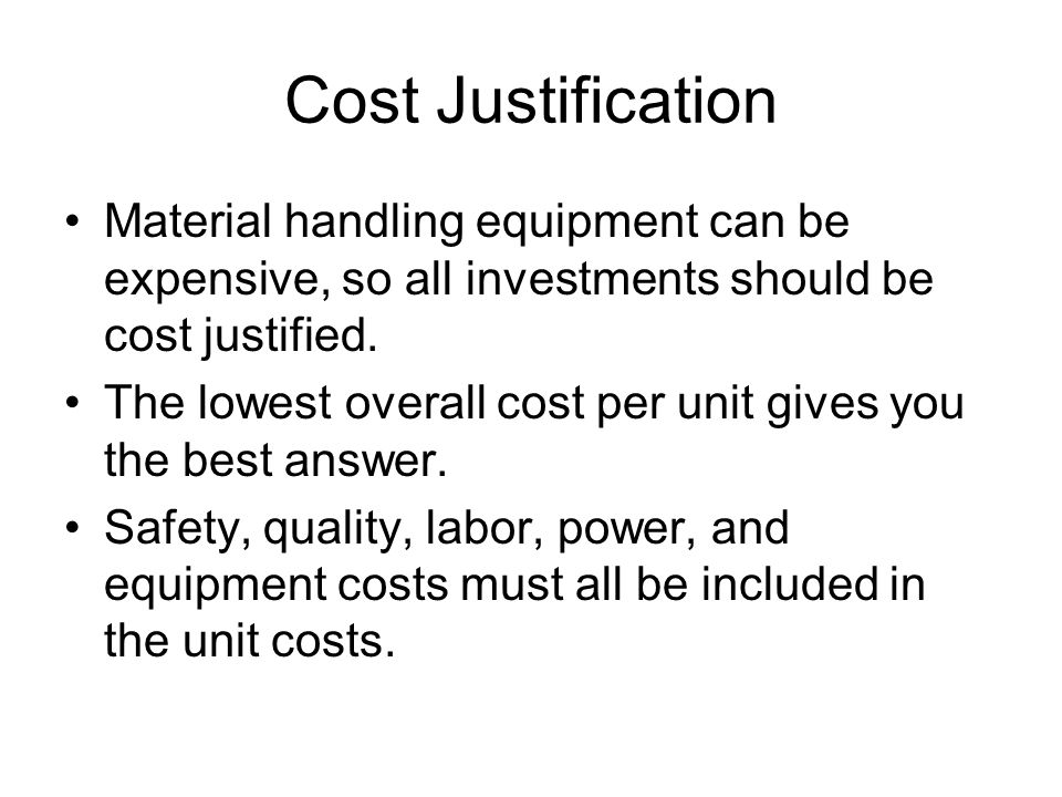 Cost Justification Material handling equipment can be expensive, so all investments should be cost justified.