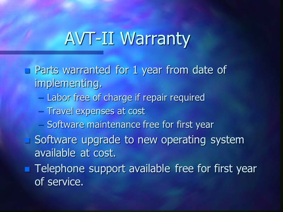 AVT-II Warranty Parts warranted for 1 year from date of implementing.