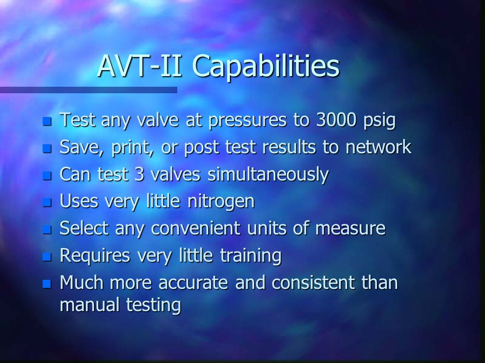 AVT-II Capabilities Test any valve at pressures to 3000 psig