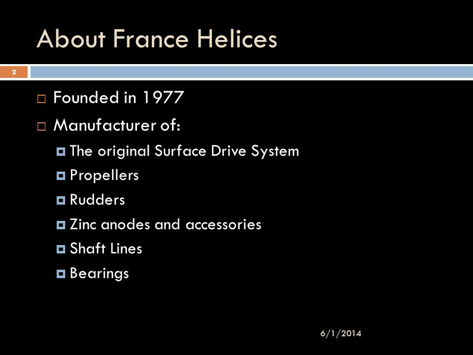 About France Helices Founded in 1977 Manufacturer of: