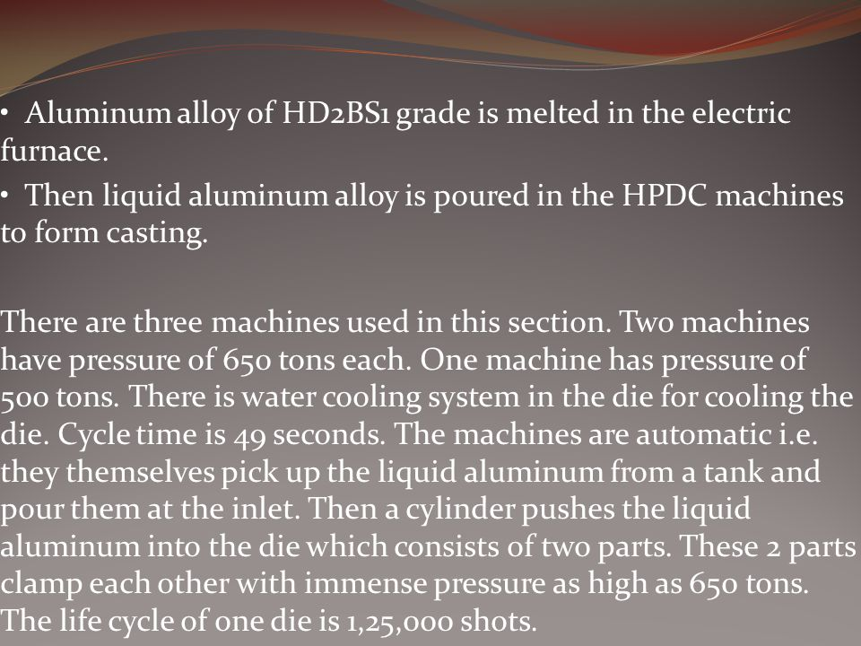 • Aluminum alloy of HD2BS1 grade is melted in the electric furnace.