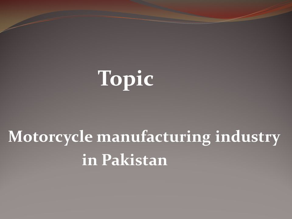 Topic Motorcycle manufacturing industry in Pakistan