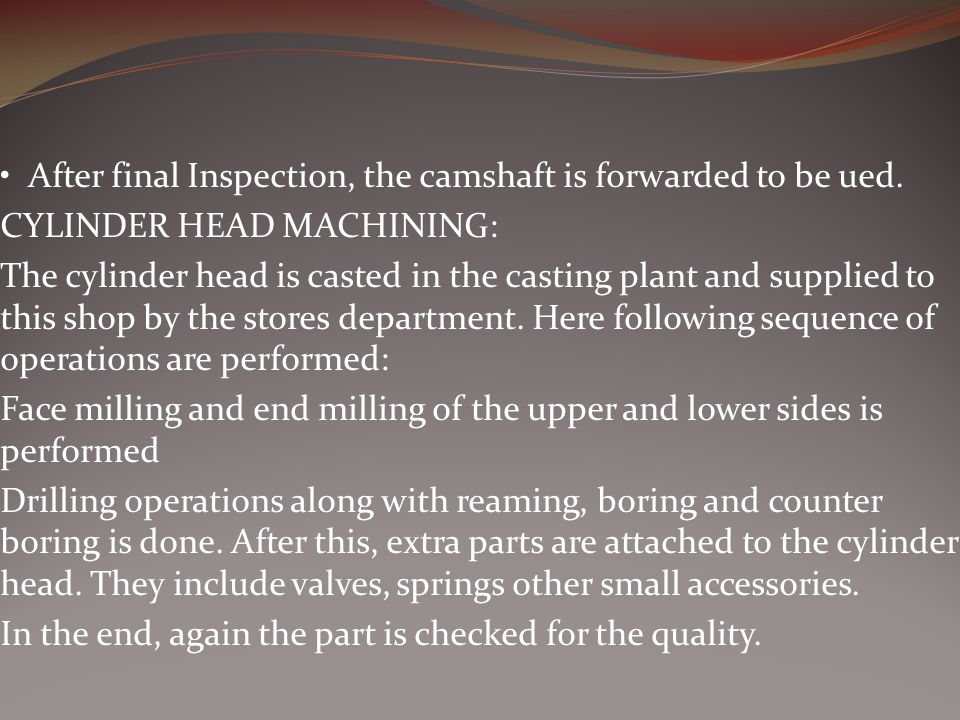 • After final Inspection, the camshaft is forwarded to be ued.