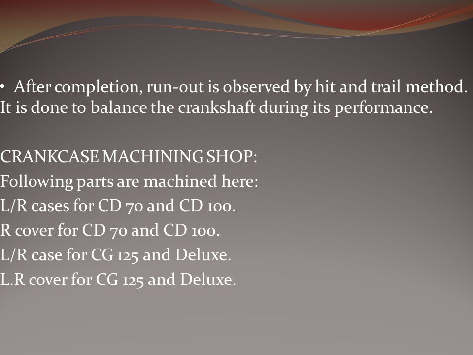 • After completion, run-out is observed by hit and trail method