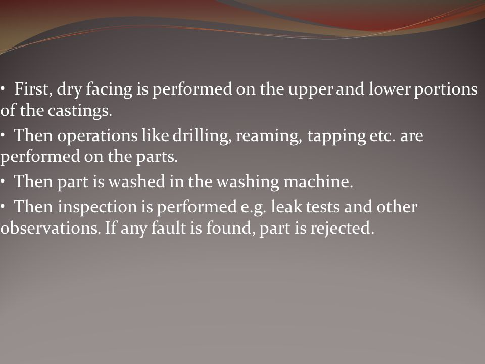 • First, dry facing is performed on the upper and lower portions of the castings.