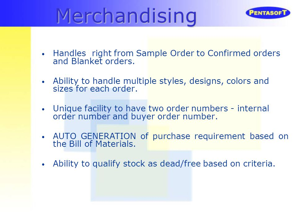 Merchandising Handles right from Sample Order to Confirmed orders and Blanket orders.