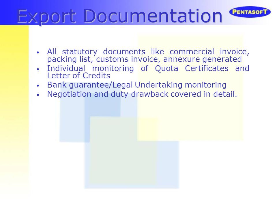 Export Documentation All statutory documents like commercial invoice, packing list, customs invoice, annexure generated.