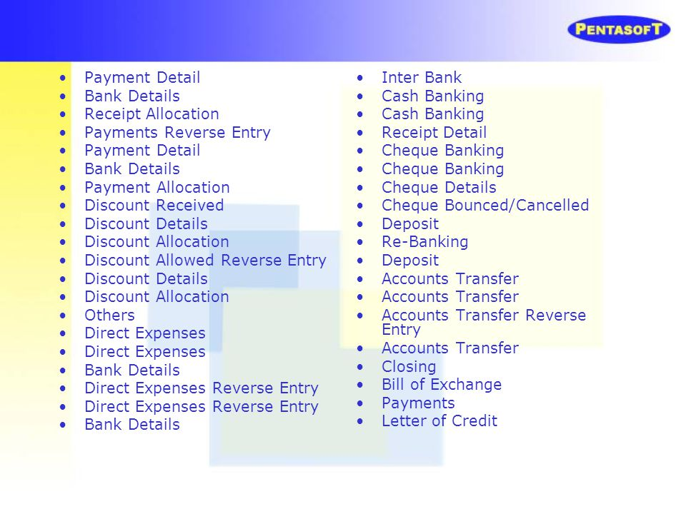 Payment Detail Bank Details. Receipt Allocation. Payments Reverse Entry. Payment Allocation. Discount Received.