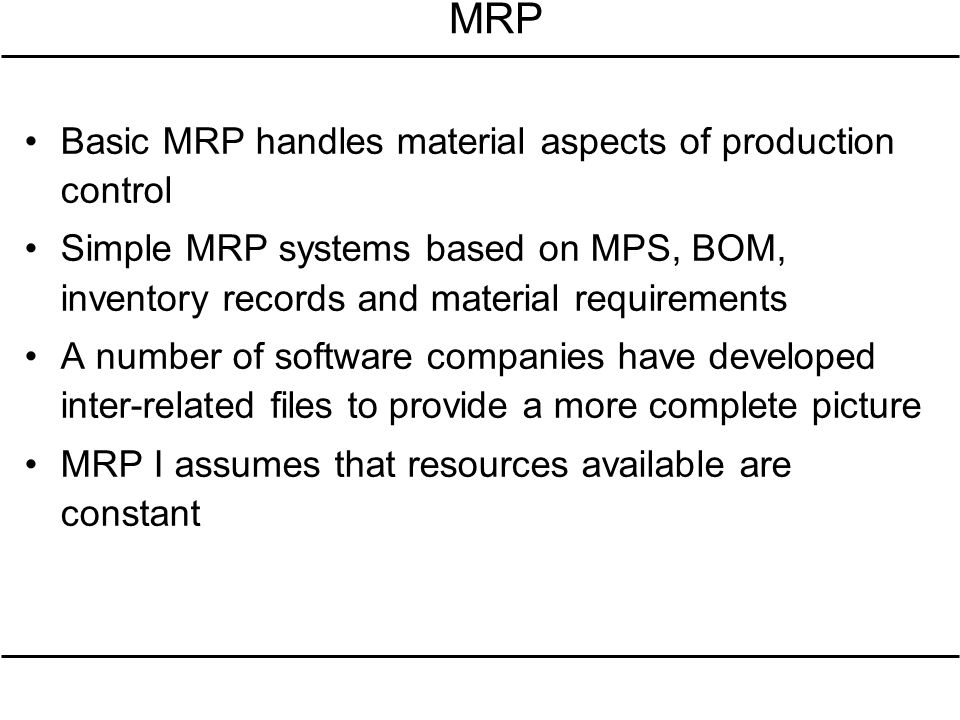 MRP Basic MRP handles material aspects of production control