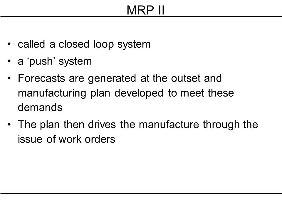 MRP II called a closed loop system a 'push' system