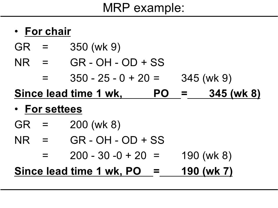 MRP example: For chair GR = 350 (wk 9) NR = GR - OH - OD + SS