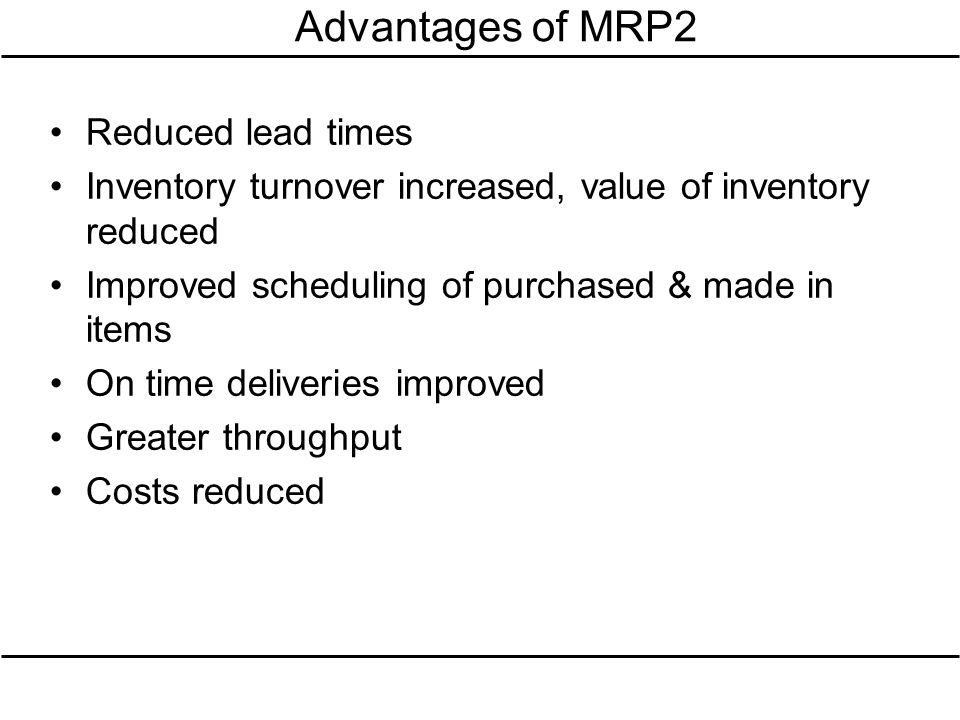 Advantages of MRP2 Reduced lead times