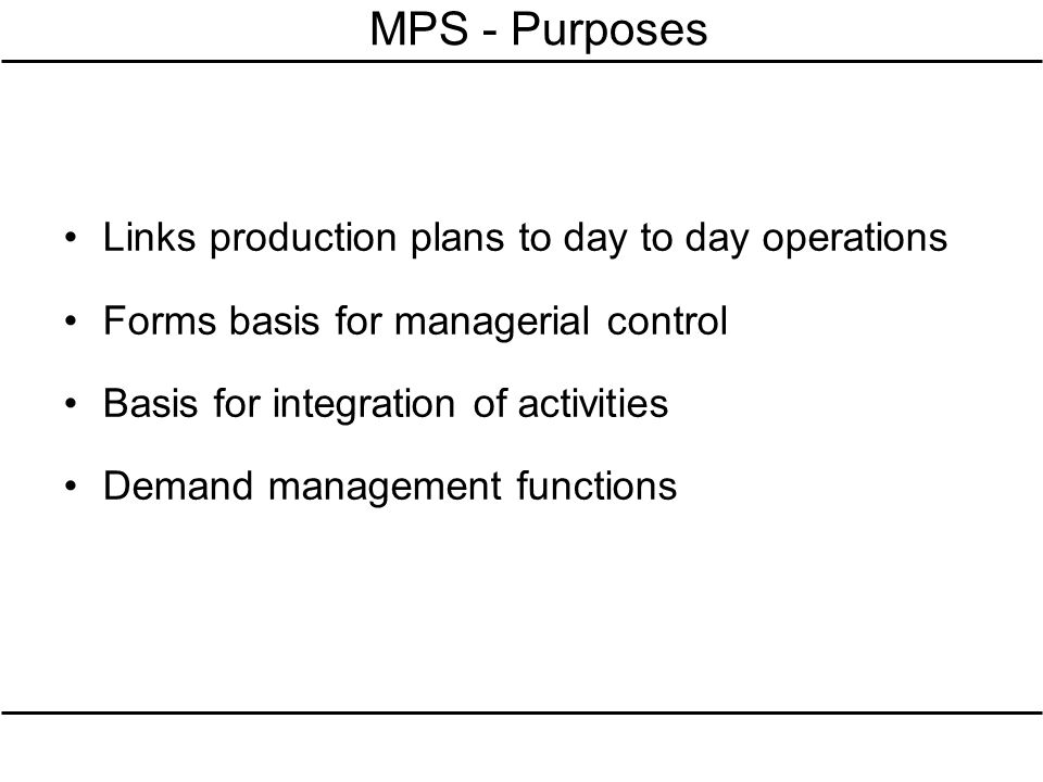 MPS - Purposes Links production plans to day to day operations