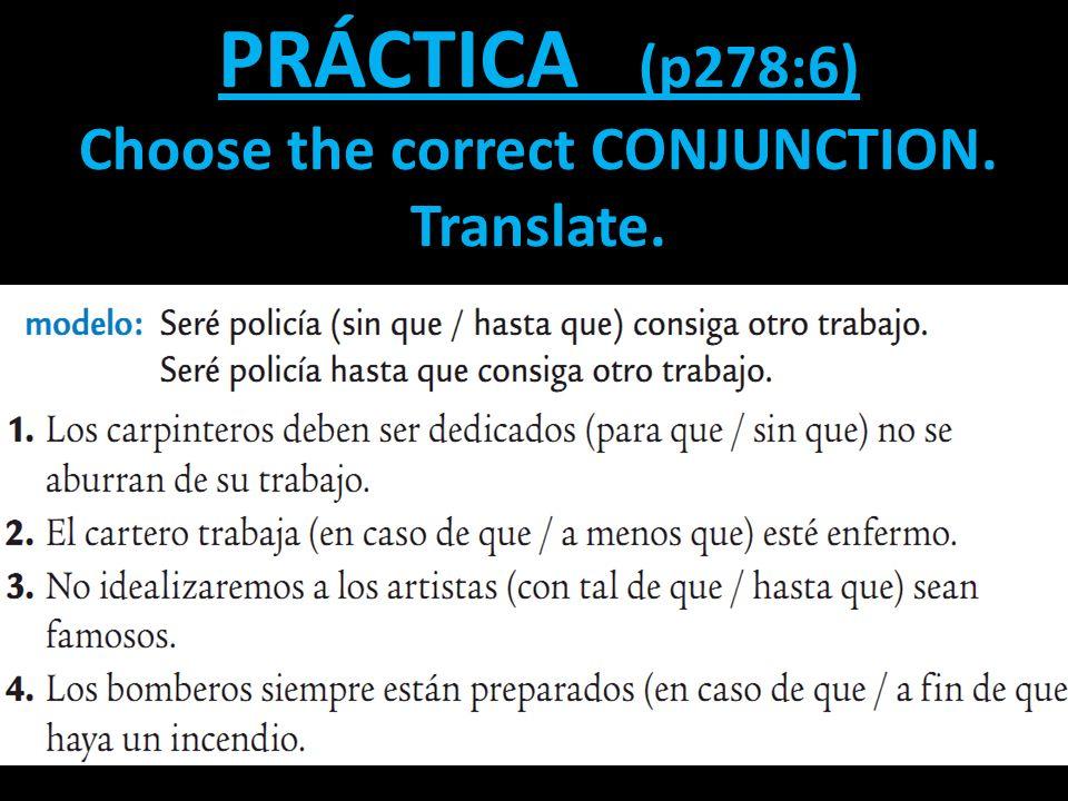 PRÁCTICA (p278:6) Choose the correct CONJUNCTION. Translate.