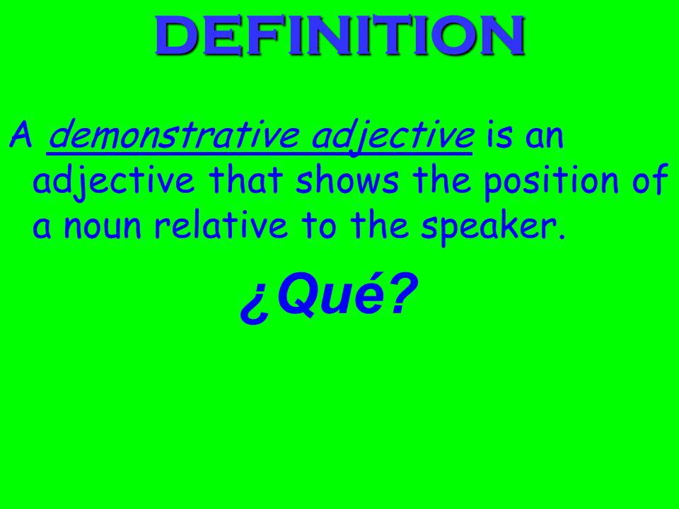 DEFINITIONA demonstrative adjective is an adjective that shows the position of a noun relative to the speaker.