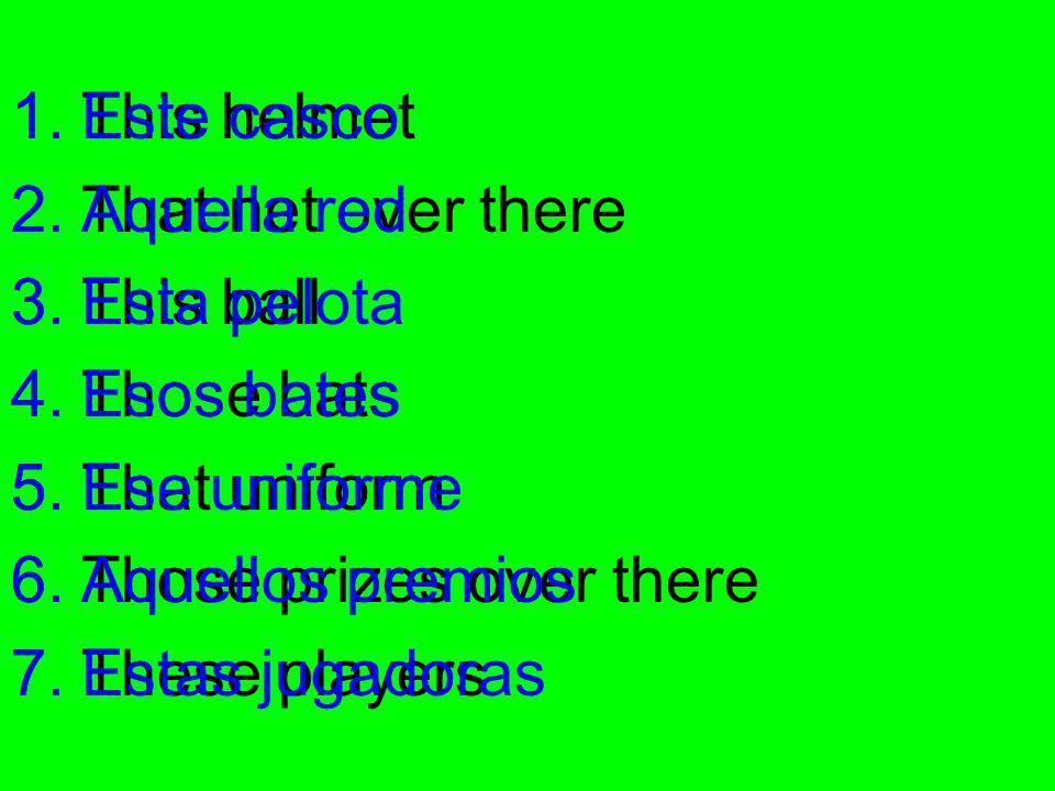 Este cascoAquella red. Esta pelota. Esos bates. Ese uniforme. Aquellos premios. Estas jugadoras. This helmet.