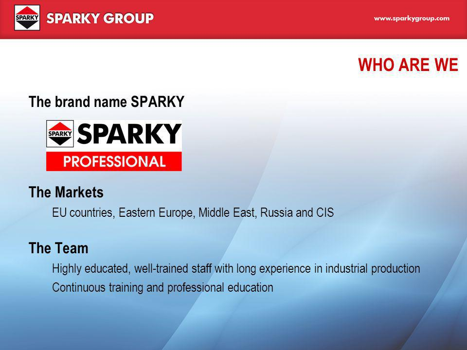 WHO ARE WE The brand name SPARKY The Markets The Team