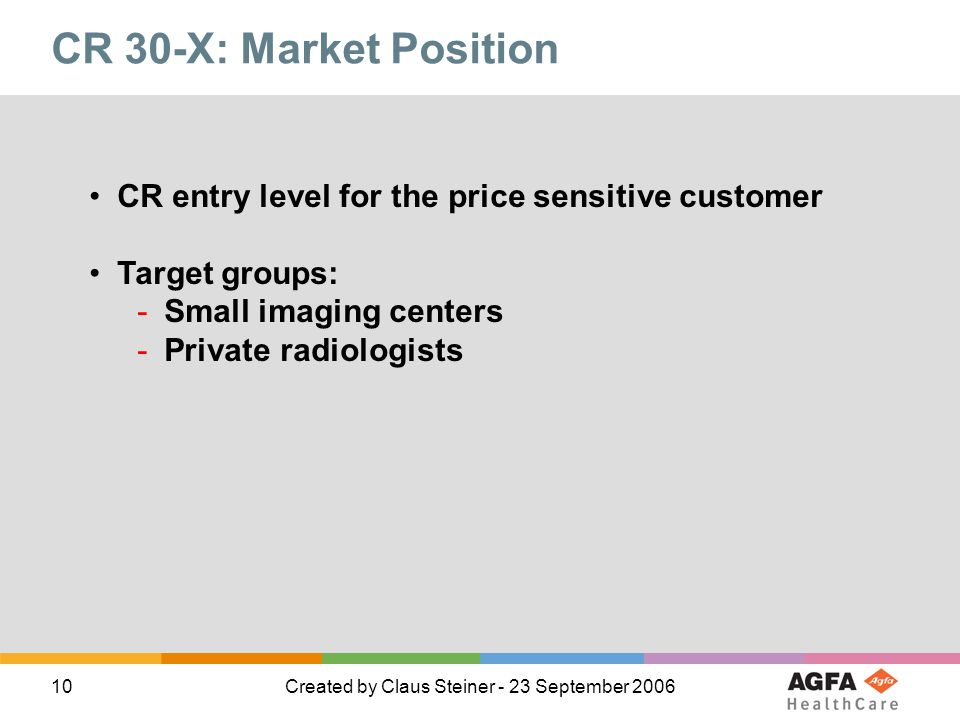 CR 30-X: Market Position CR entry level for the price sensitive customer. Target groups: Small imaging centers.