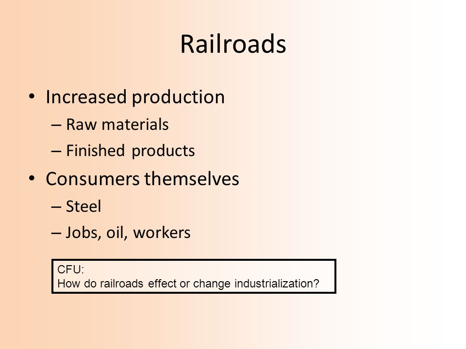 Railroads Increased production Consumers themselves Raw materials