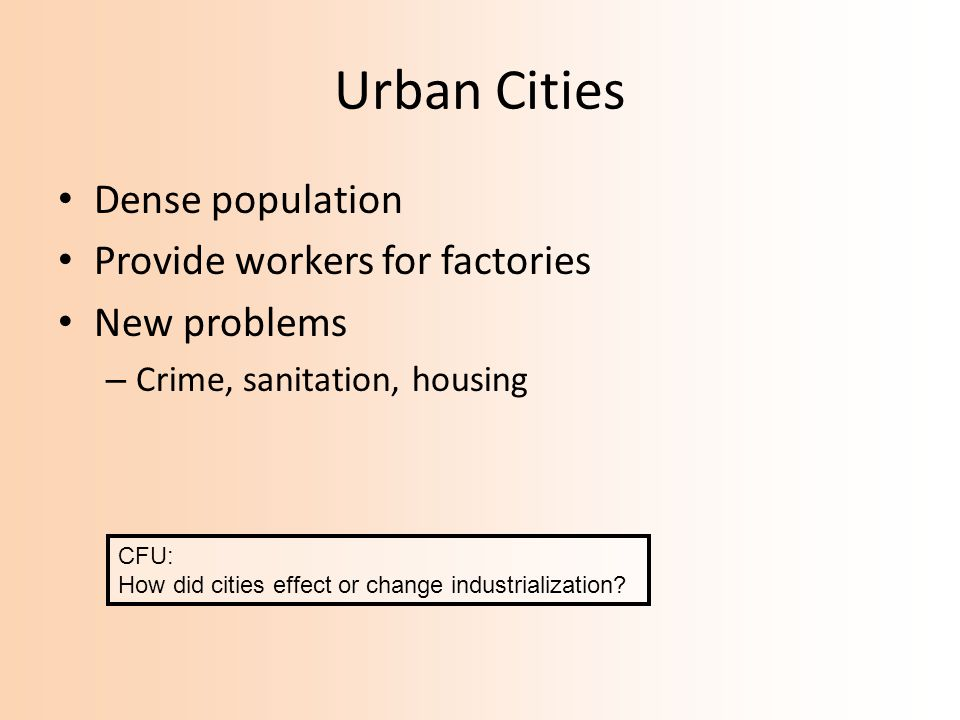 Urban Cities Dense population Provide workers for factories