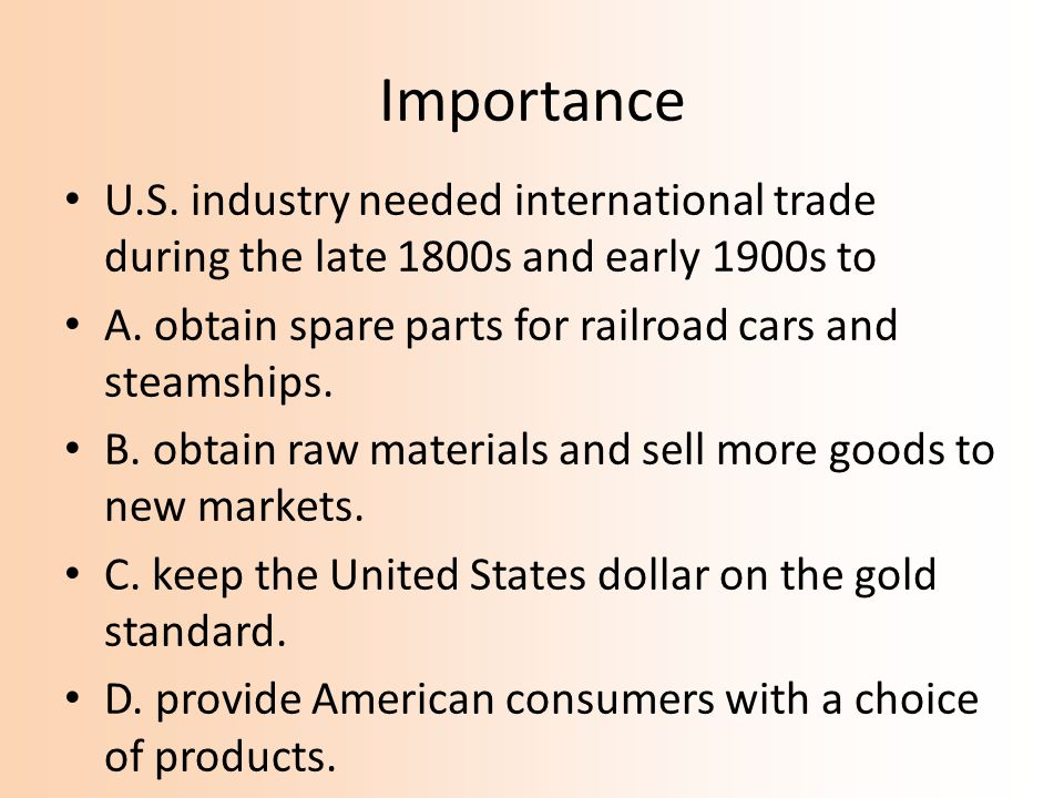 Importance U.S. industry needed international trade during the late 1800s and early 1900s to.