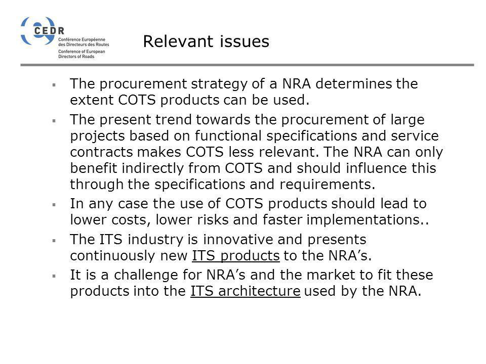 Relevant issues The procurement strategy of a NRA determines the extent COTS products can be used.