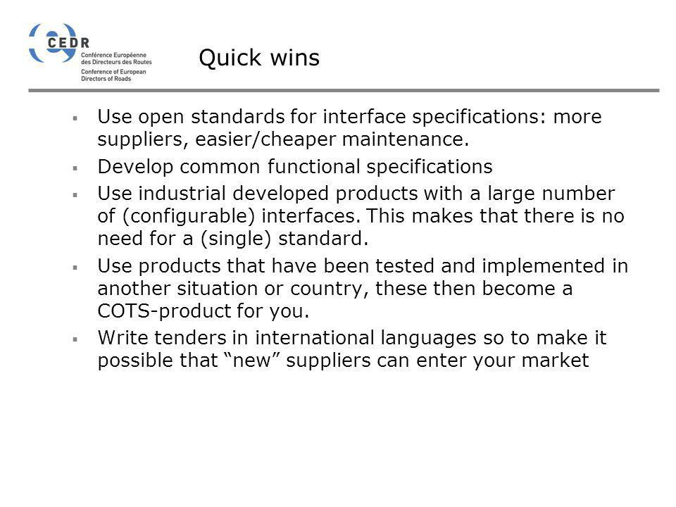 Quick wins Use open standards for interface specifications: more suppliers, easier/cheaper maintenance.