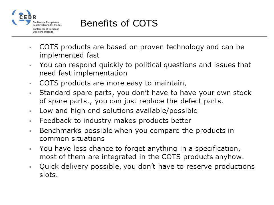Benefits of COTS COTS products are based on proven technology and can be implemented fast.
