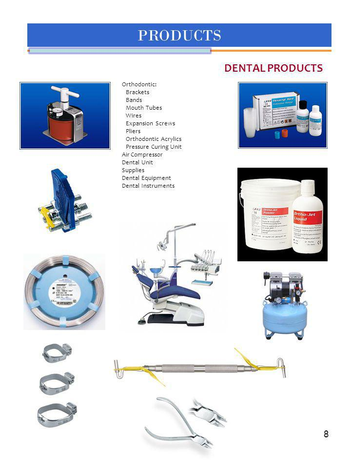 PRODUCTS DENTAL PRODUCTS 8 Orthodontic: Brackets Bands Mouth Tubes