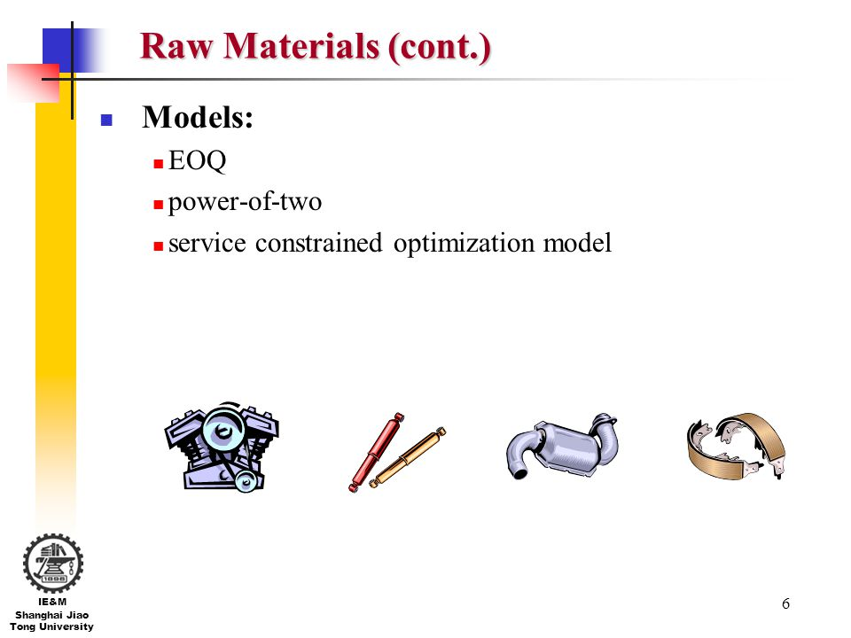 Raw Materials (cont.) Models: EOQ power-of-two