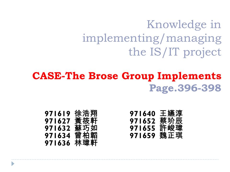 Knowledge in implementing/managing the IS/IT project CASE-The Brose Group Implements Page.396-398