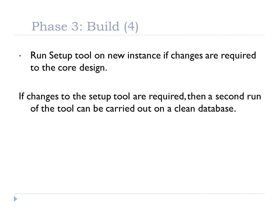 Phase 3: Build (4) Run Setup tool on new instance if changes are required to the core design.