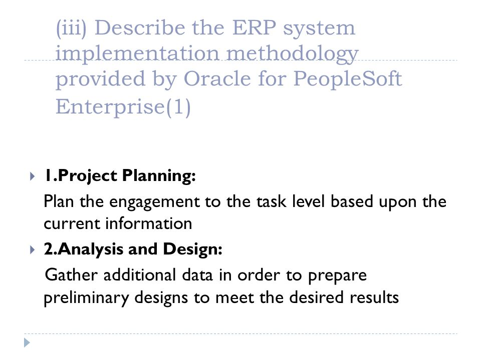 (iii) Describe the ERP system implementation methodology provided by Oracle for PeopleSoft Enterprise(1)