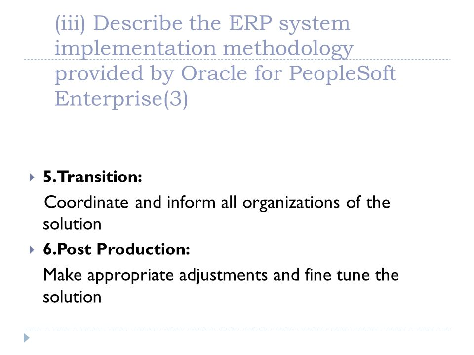 (iii) Describe the ERP system implementation methodology provided by Oracle for PeopleSoft Enterprise(3)