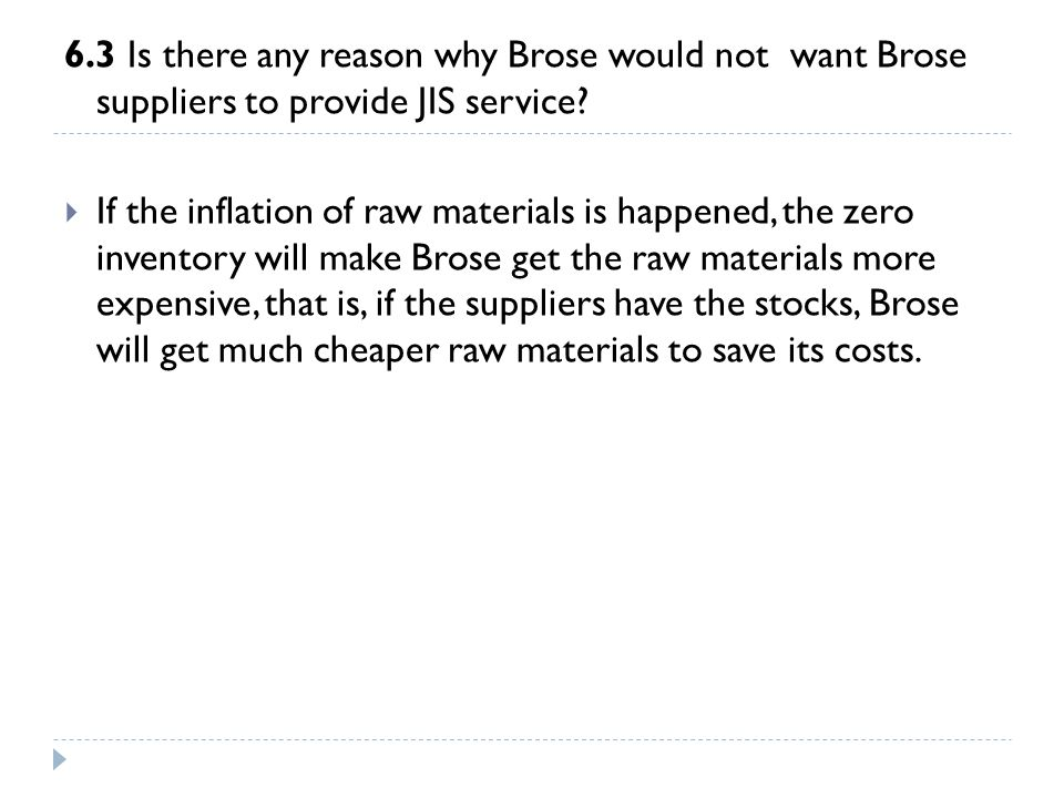 6.3 Is there any reason why Brose would not want Brose suppliers to provide JIS service