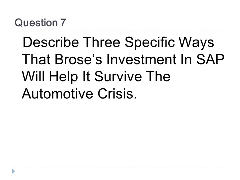 Question 7 Describe Three Specific Ways That Brose's Investment In SAP Will Help It Survive The Automotive Crisis.