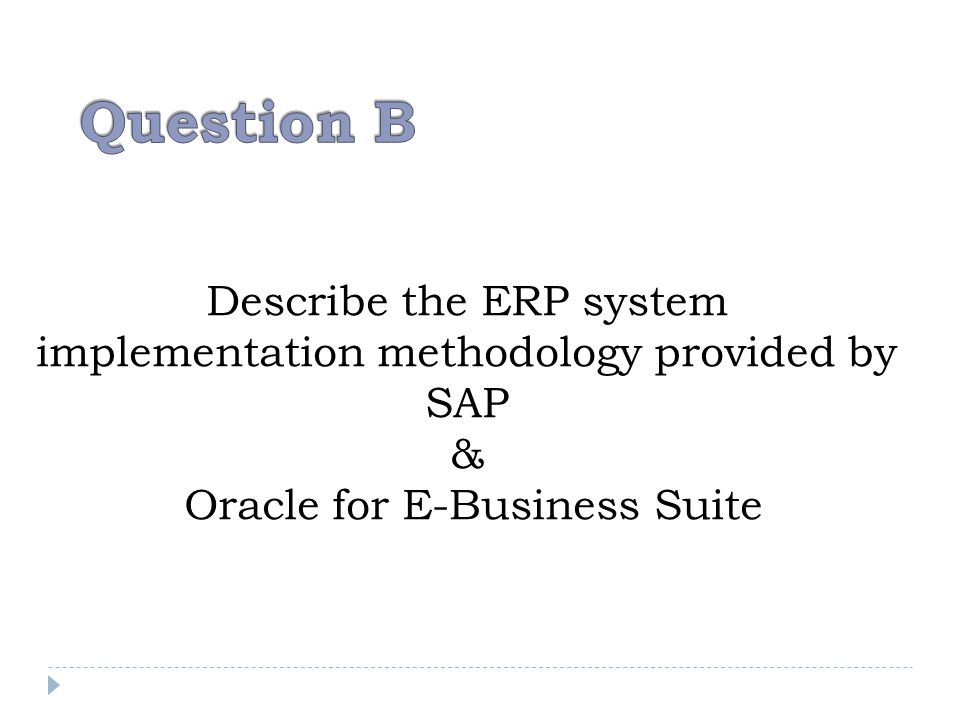 Question B Describe the ERP system implementation methodology provided by SAP & Oracle for E-Business Suite.