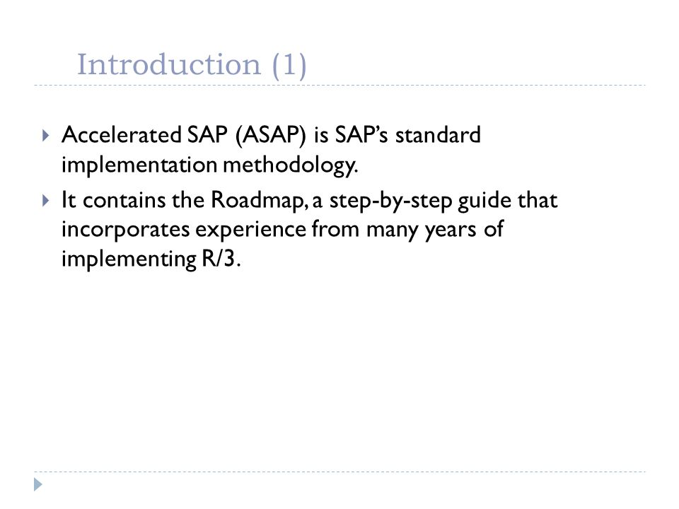 Introduction (1) Accelerated SAP (ASAP) is SAP's standard implementation methodology.