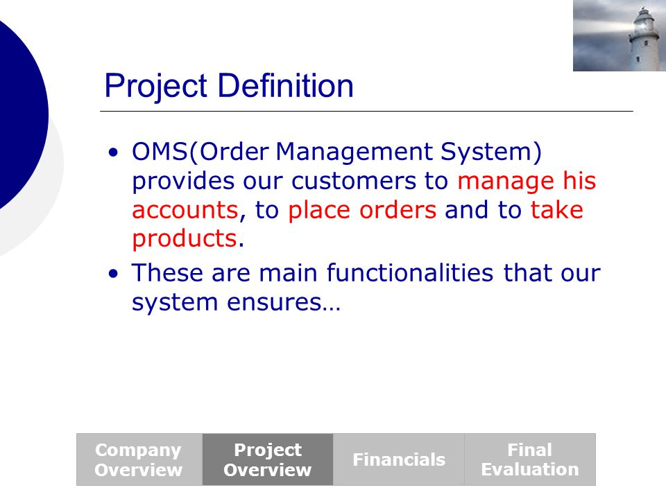 Project Definition OMS(Order Management System) provides our customers to manage his accounts, to place orders and to take products.