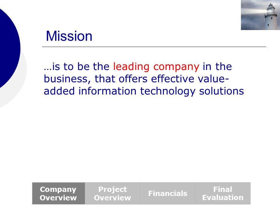 Mission …is to be the leading company in the business, that offers effective value-added information technology solutions.