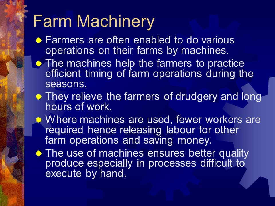 Farm Machinery Farmers are often enabled to do various operations on their farms by machines.