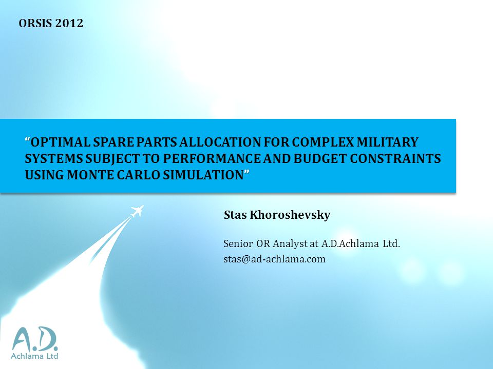 ORSIS 2012 OPTIMAL SPARE PARTS ALLOCATION FOR COMPLEX MILITARY SYSTEMS SUBJECT TO PERFORMANCE AND BUDGET CONSTRAINTS USING MONTE CARLO SIMULATION