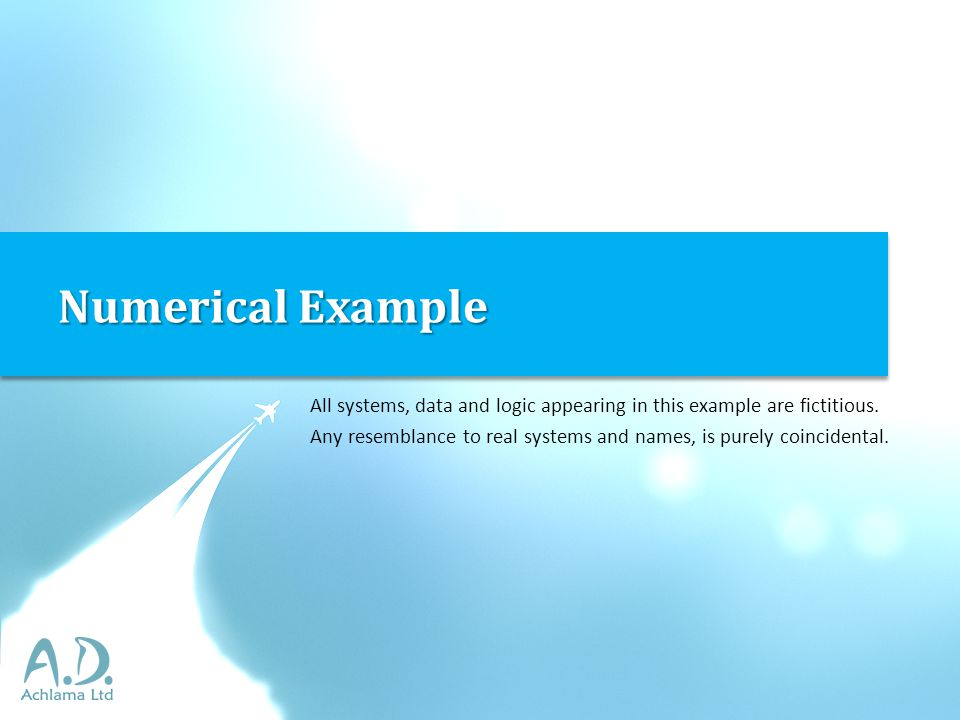 Numerical Example All systems, data and logic appearing in this example are fictitious.